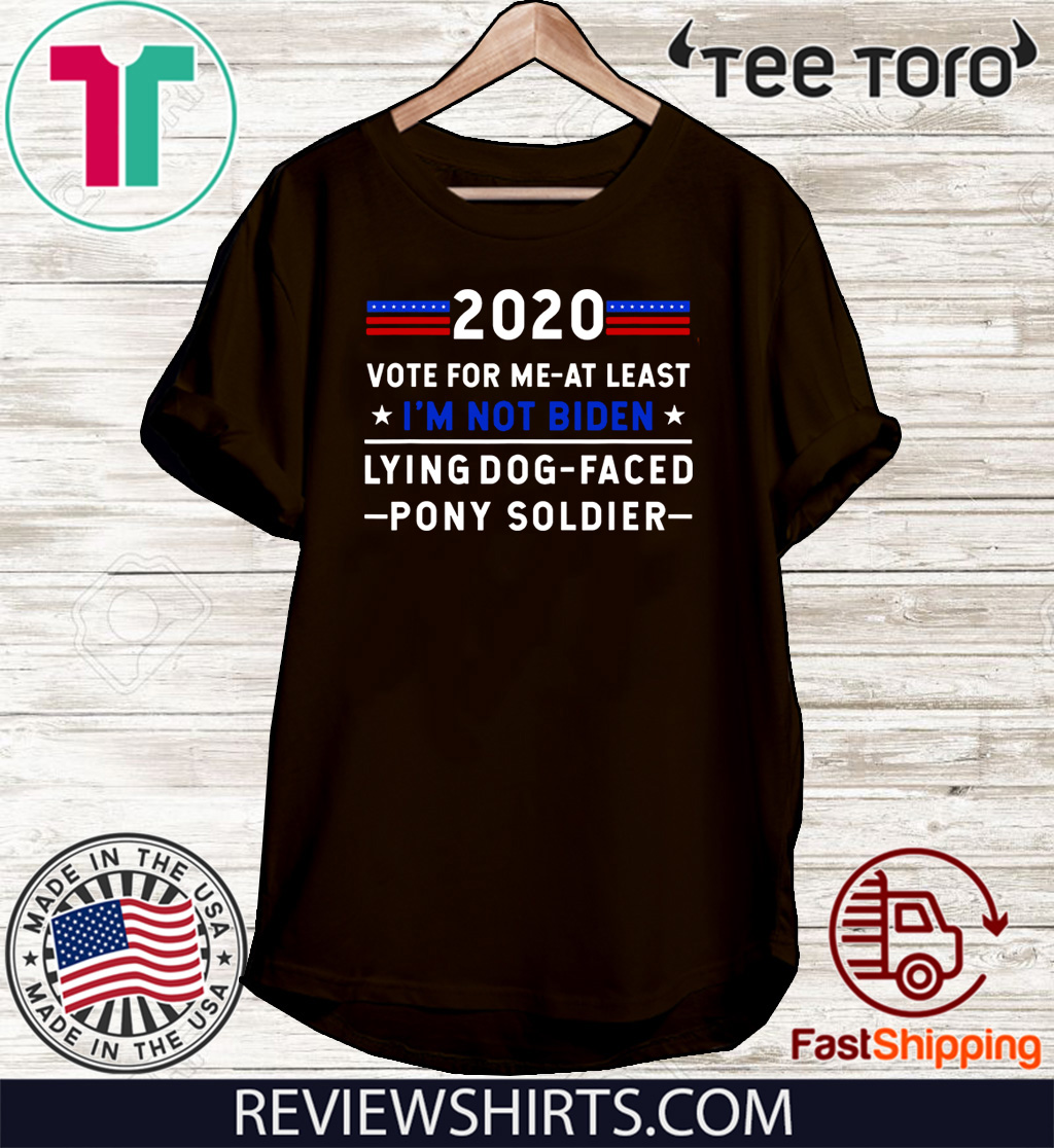 2020 Vote for me at least I'm not Joe Biden Lying Dog-Faced 2020 T-Shirt