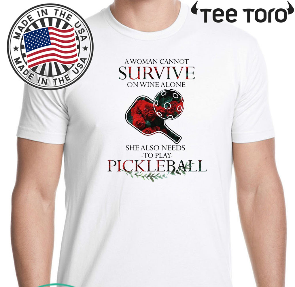 A Woman Cannot Survive On Wine Alone She Also Needs To Play Pickleball 2020 T-Shirt