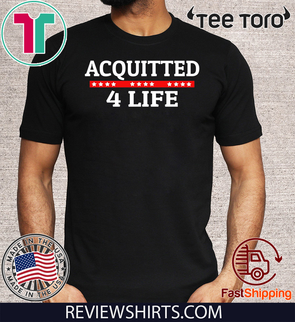 Acquitted 4 Life Impeachment Donald Trump 2020 T-Shirt