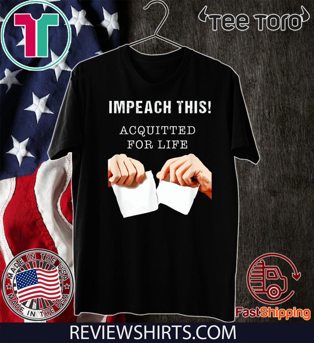 Acquitted for Life - Anti Impeachment Donald Trump T-Shirt