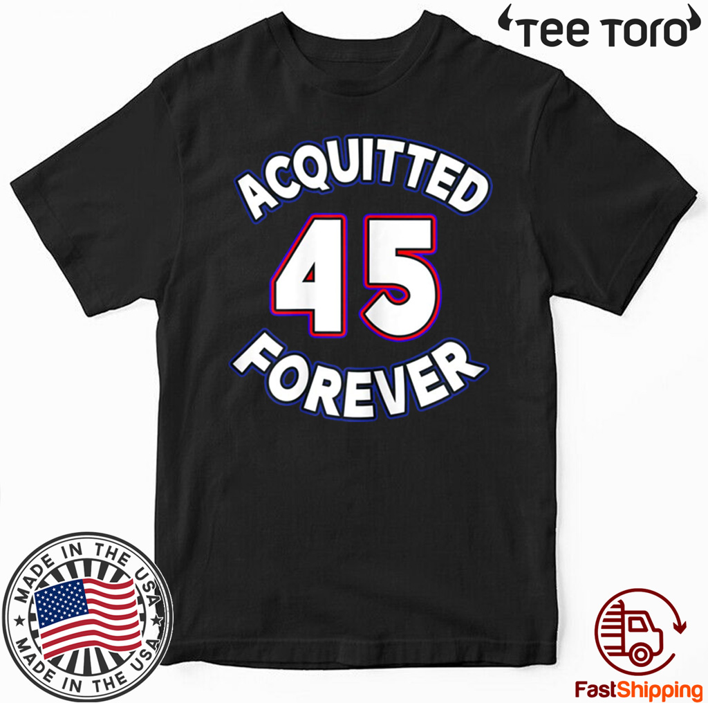 Acquitted Forever Donald Trump 45 Republican Senate Acquittal T-Shirt