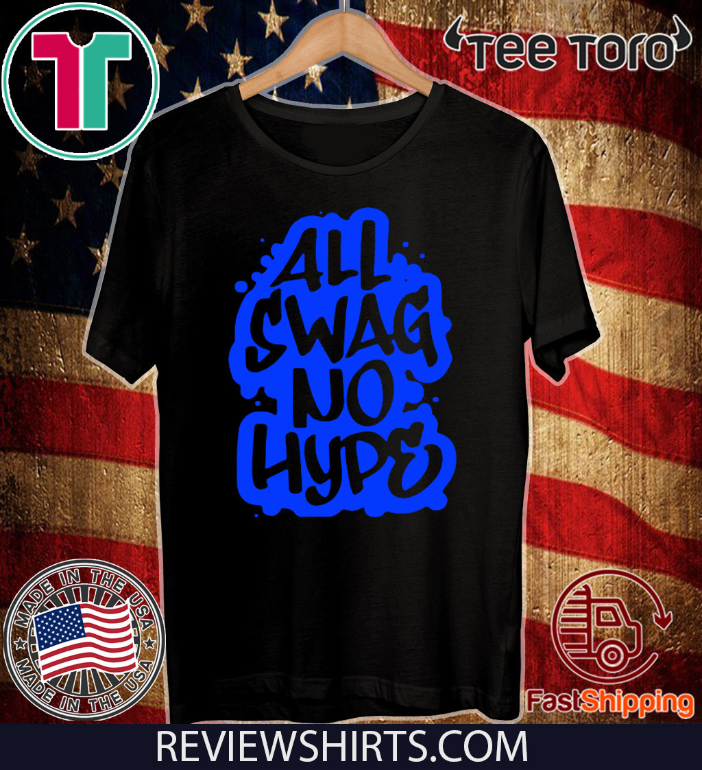 All Swag No Hype Urban Saying Cool Quote Graffiti Style Tee Shirt