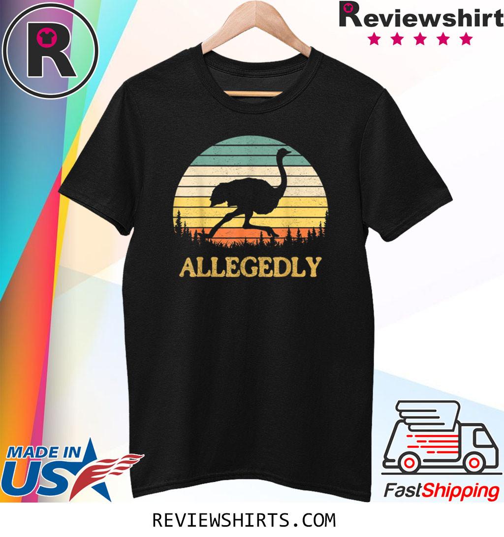 Allegedly Ostrich Retro Flightless Bird Lover Shirt