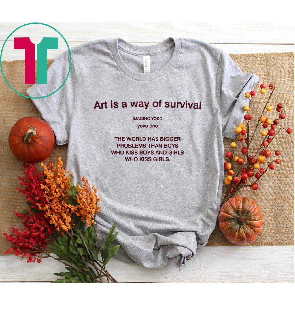 Art is a way of survival imaging yoko yoko ono shirt