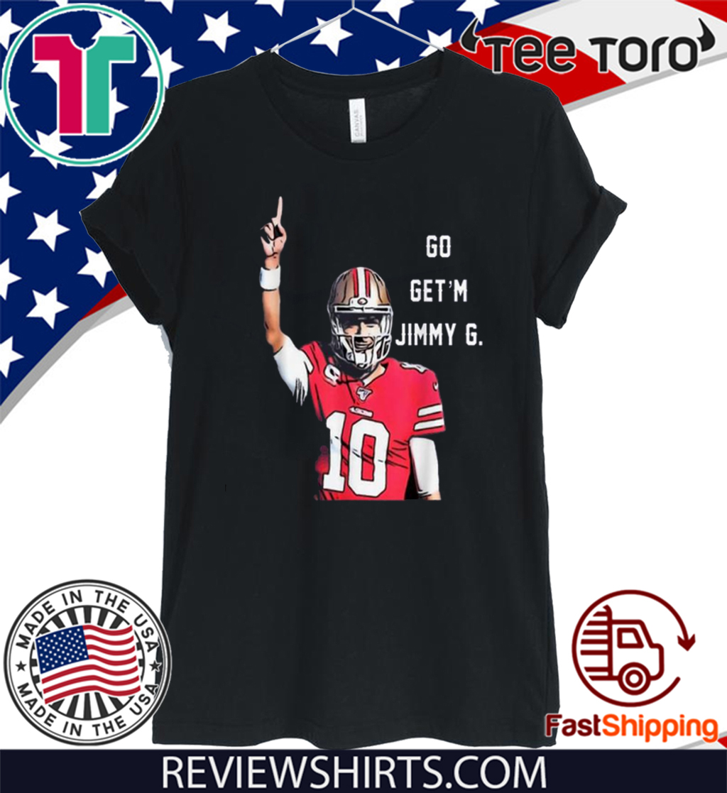Awesome Go Get'm Jimmy G Jimmy Garoppolo Francisco 49ers Official T-Shirt