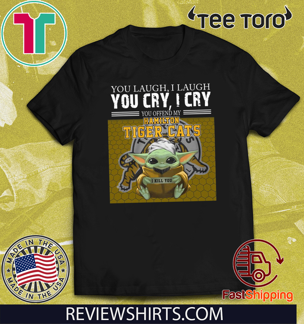 Baby Yoda you laugh I laugh you cry I cry you offend my Hamilton Tigers Cats I kill you Official T-Shirt