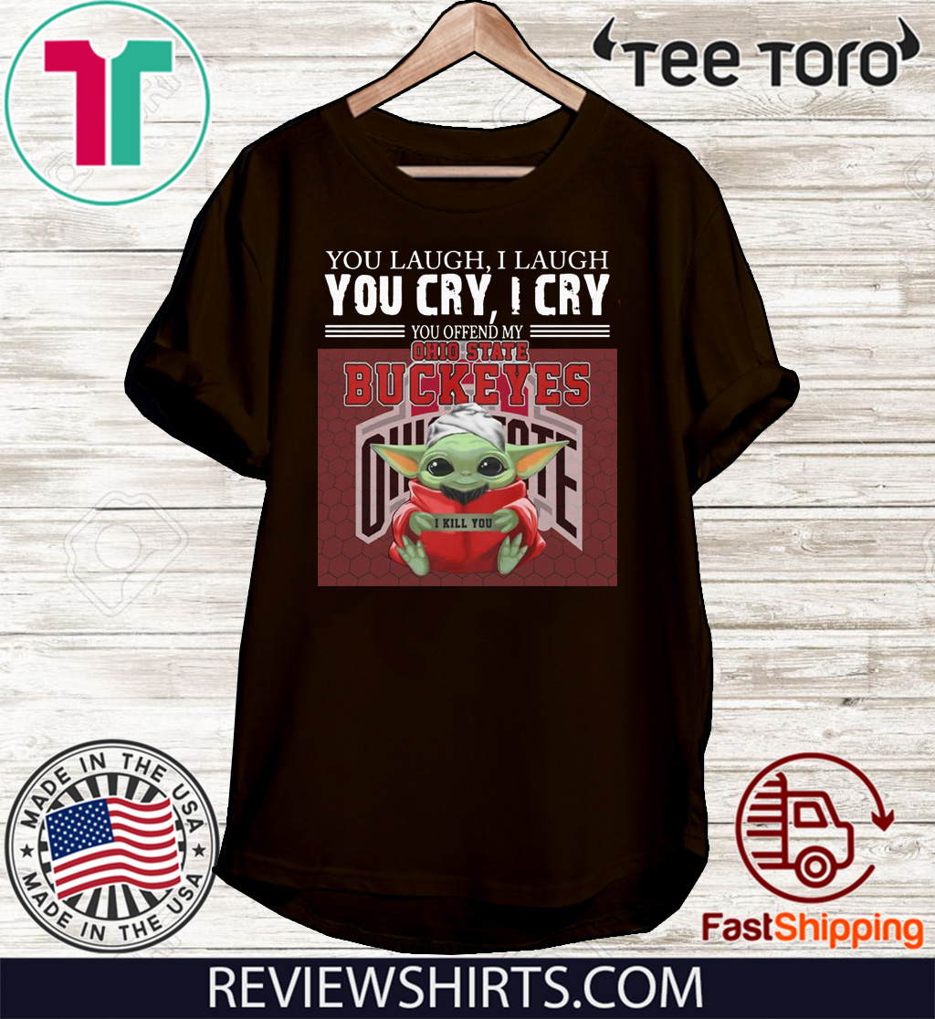 Baby Yoda you laugh I laugh you cry I cry you offend my Ohio State Buckeyes I kill you us T-Shirt
