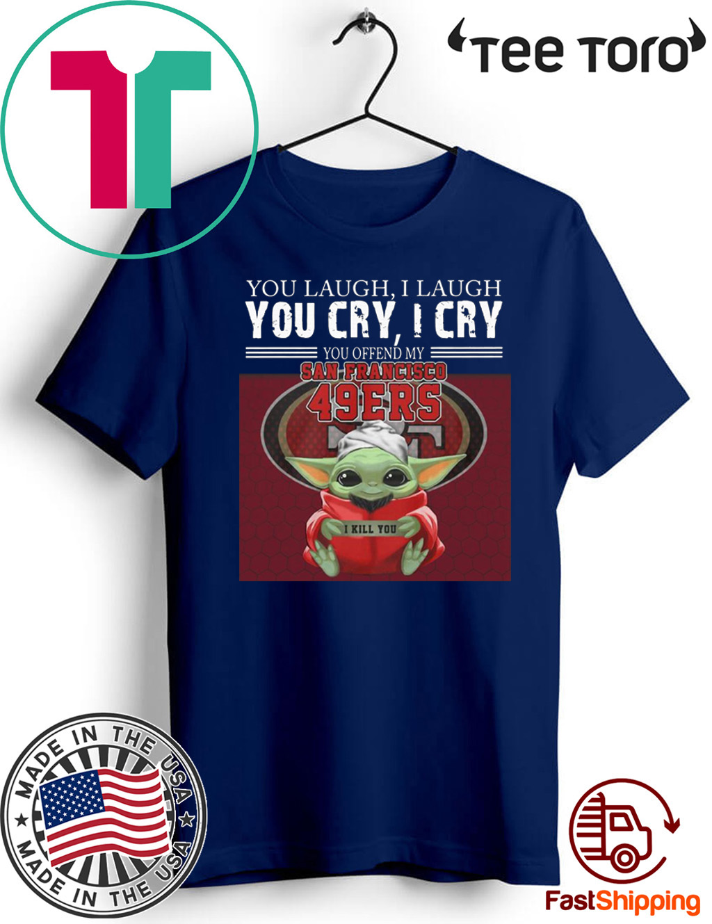 Baby Yoda you laugh I laugh you cry I cry you offend my San Francisco 49ers I kill you Official T-Shirt