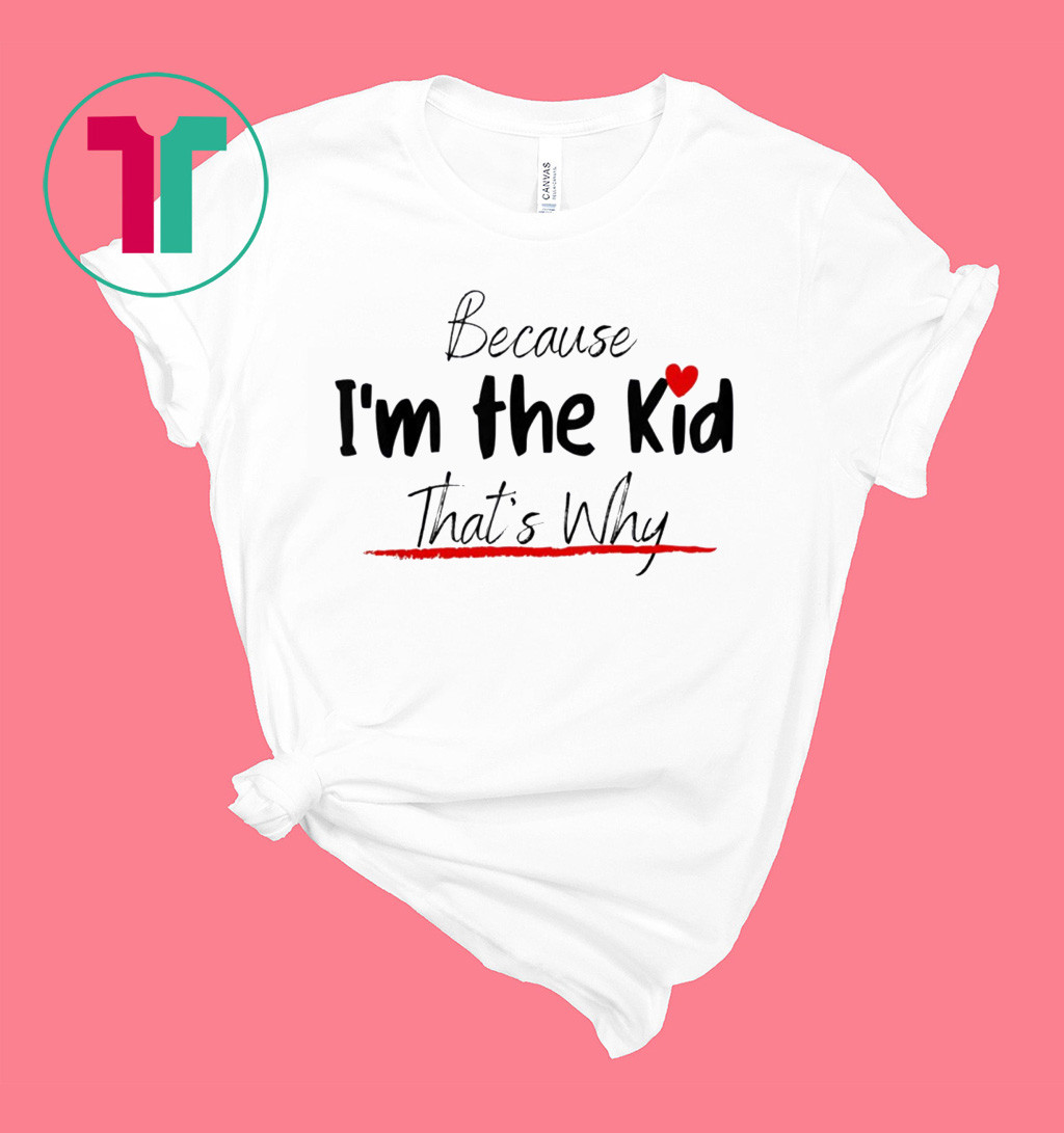 Because I'm the Kid Funny Cute Kid Design for Son and Daughter T-Shirt