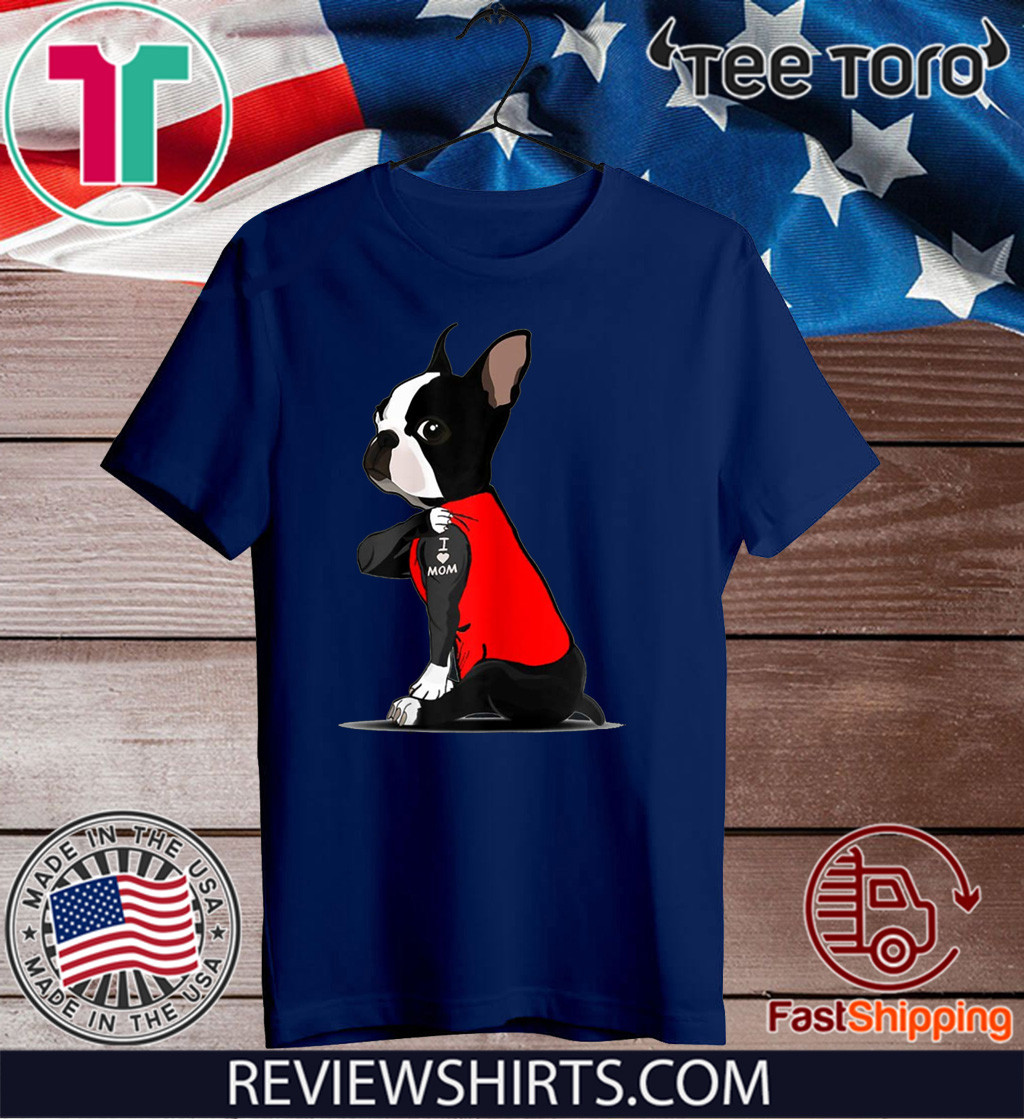 Boston Terrier Tattoos I Love MOM Sitting Gift Mother's Day 2020 T-Shirt