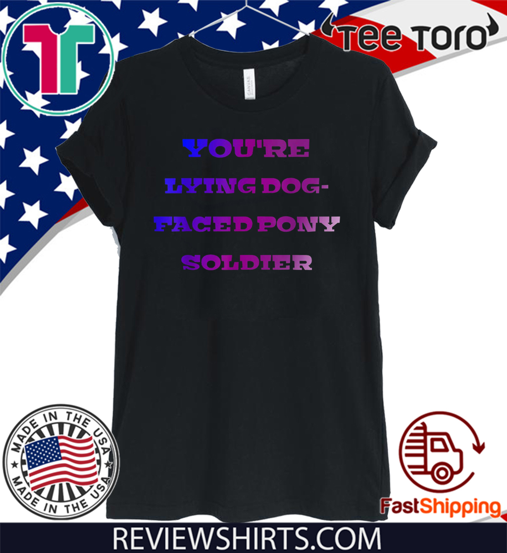 LYING DOG-FACED PONY SOLDIER FUNNY SAYING 2020 T-SHIRT