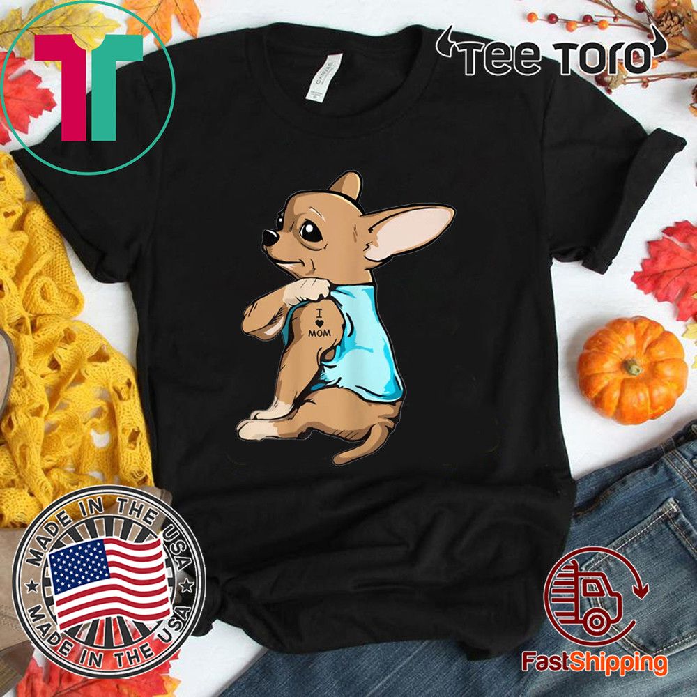 Chihuahua Tattoos I Love MOM Sitting Gift Mother's Day Tee Shirt