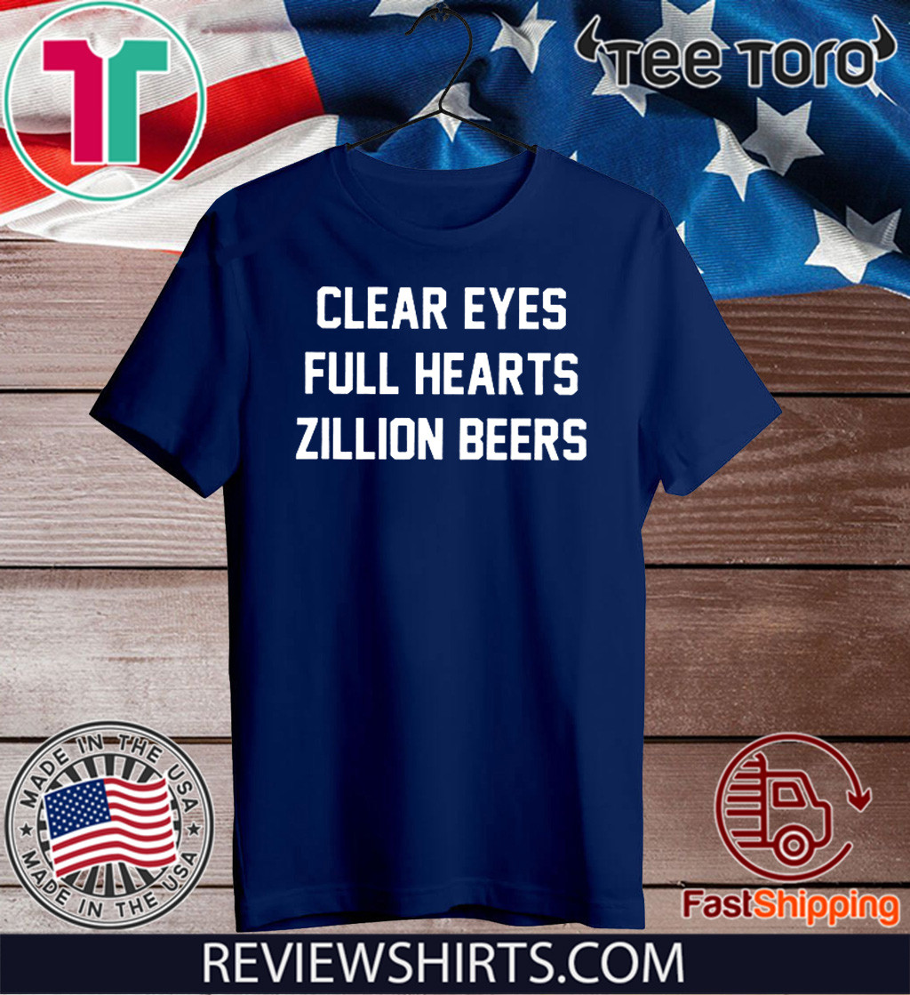 Clear Eyes Full hearts Zillon Beers T-Shirt