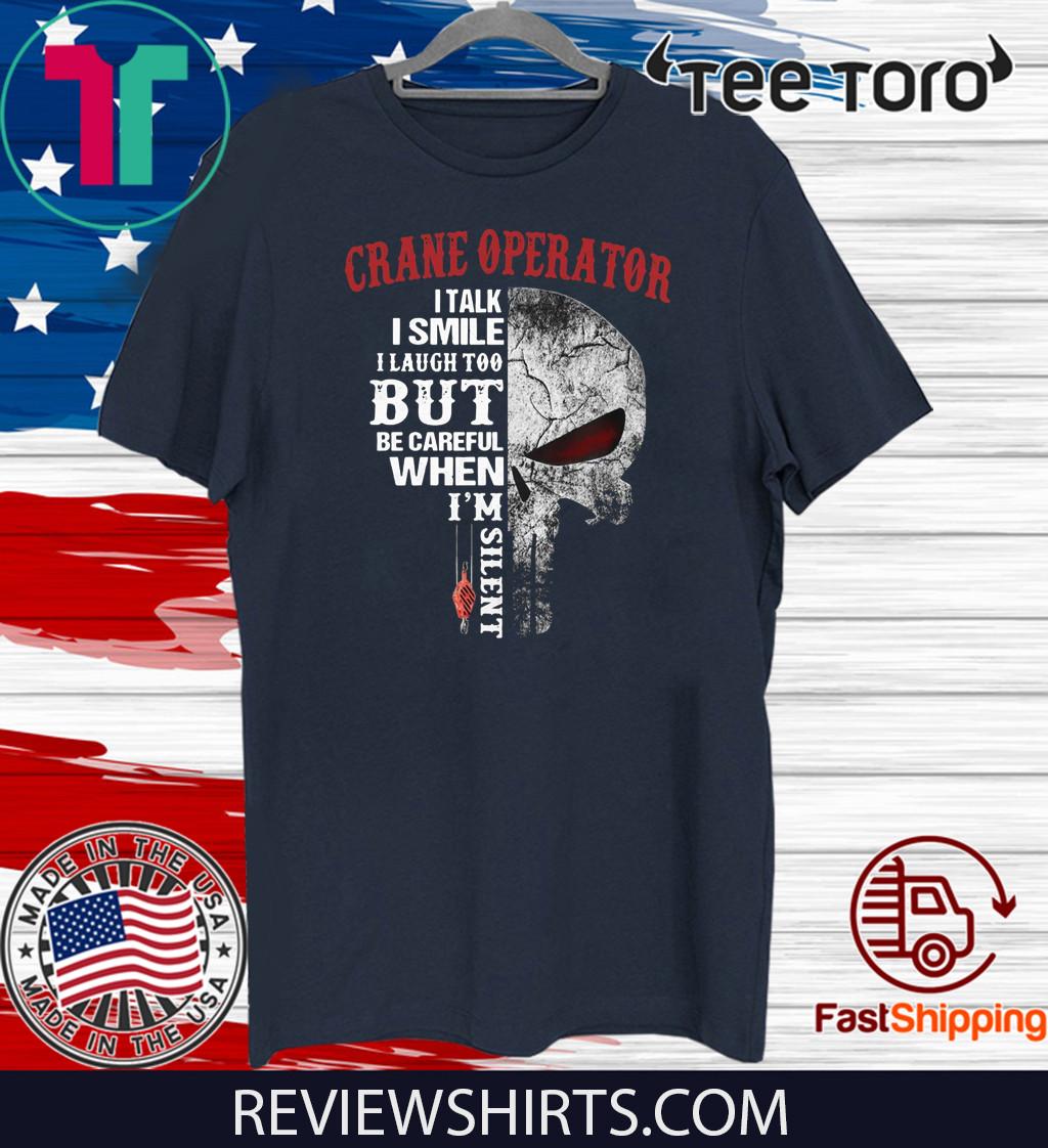 Crane Operator I talk I smile I laugh too but be careful when I'm silent 2020 T-Shirt