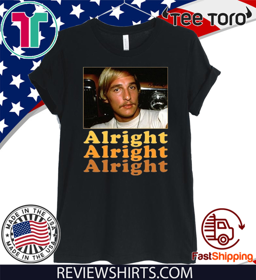 Dazed And Confused Matthew Mcconaughey Alright Alright Alright Shirts