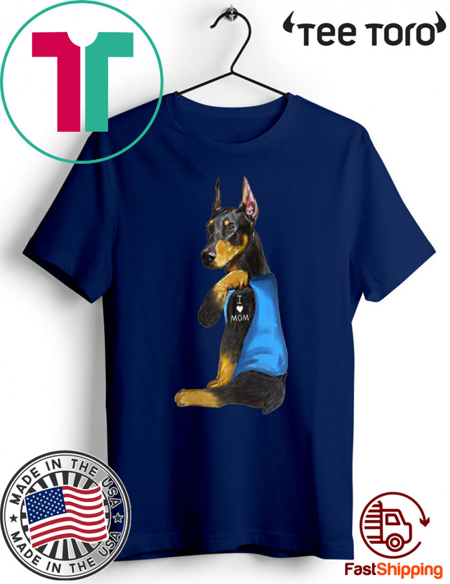 Doberman Tattoos I Love MOM Sitting Funny Gift Mother's Day Tee Shirts