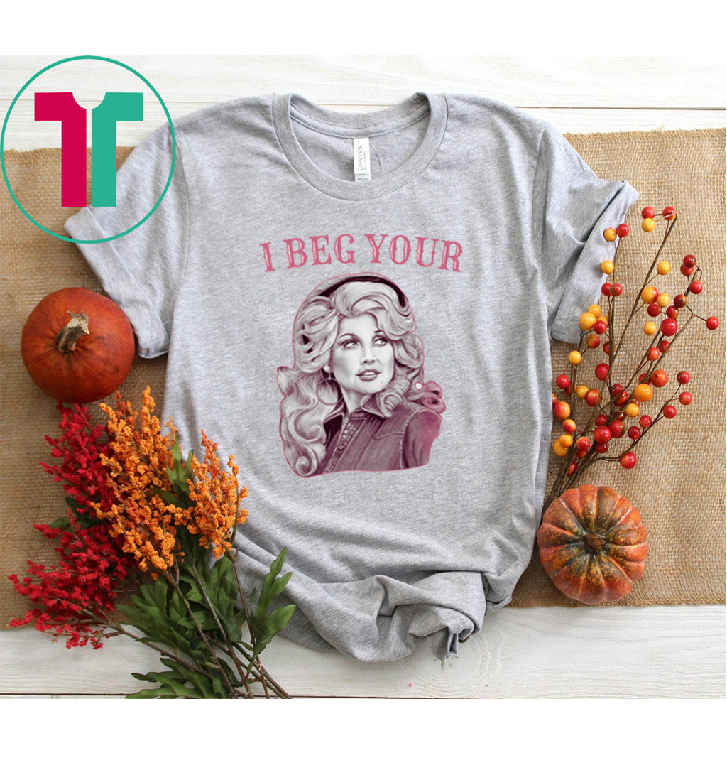 Dolly Parton I Beg Your T-Shirt