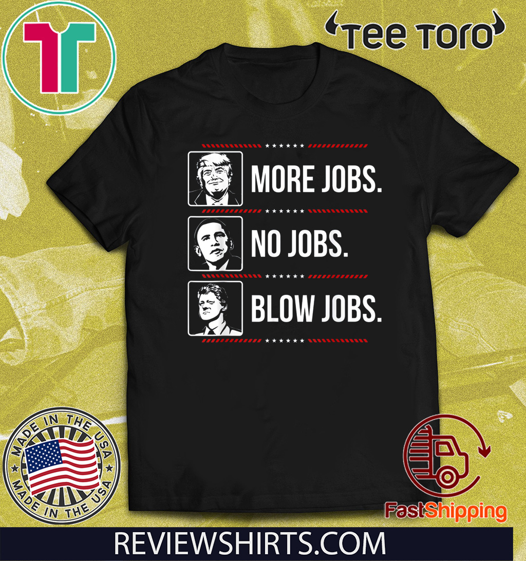 Donald Trump Shirt - more jobs Obama no jobs Bill Cinton B jobs Trump 2020 T-Shirt