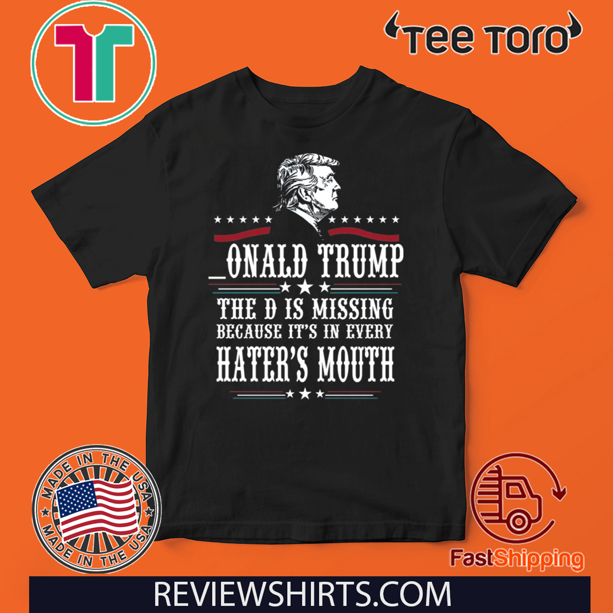 Donald Trump the D is missing because it's in every hater's mouth 2020 T-Shirt
