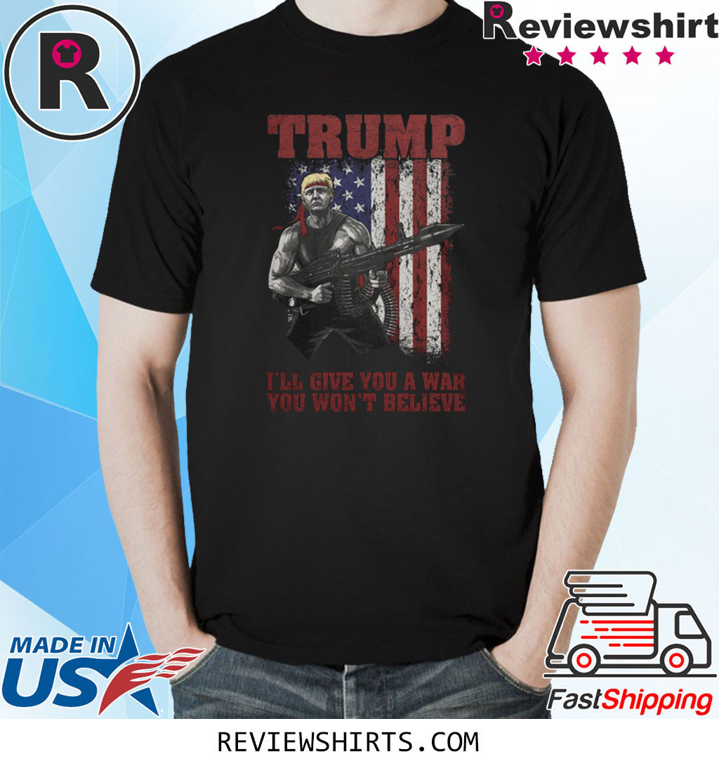 DONALD TRUMP WAR YOU WON'T BELIEVET-SHIRT