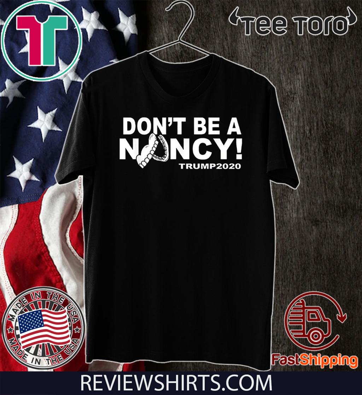 Don't Be A Nancy Donald Trump 2020 Hot T-Shirt