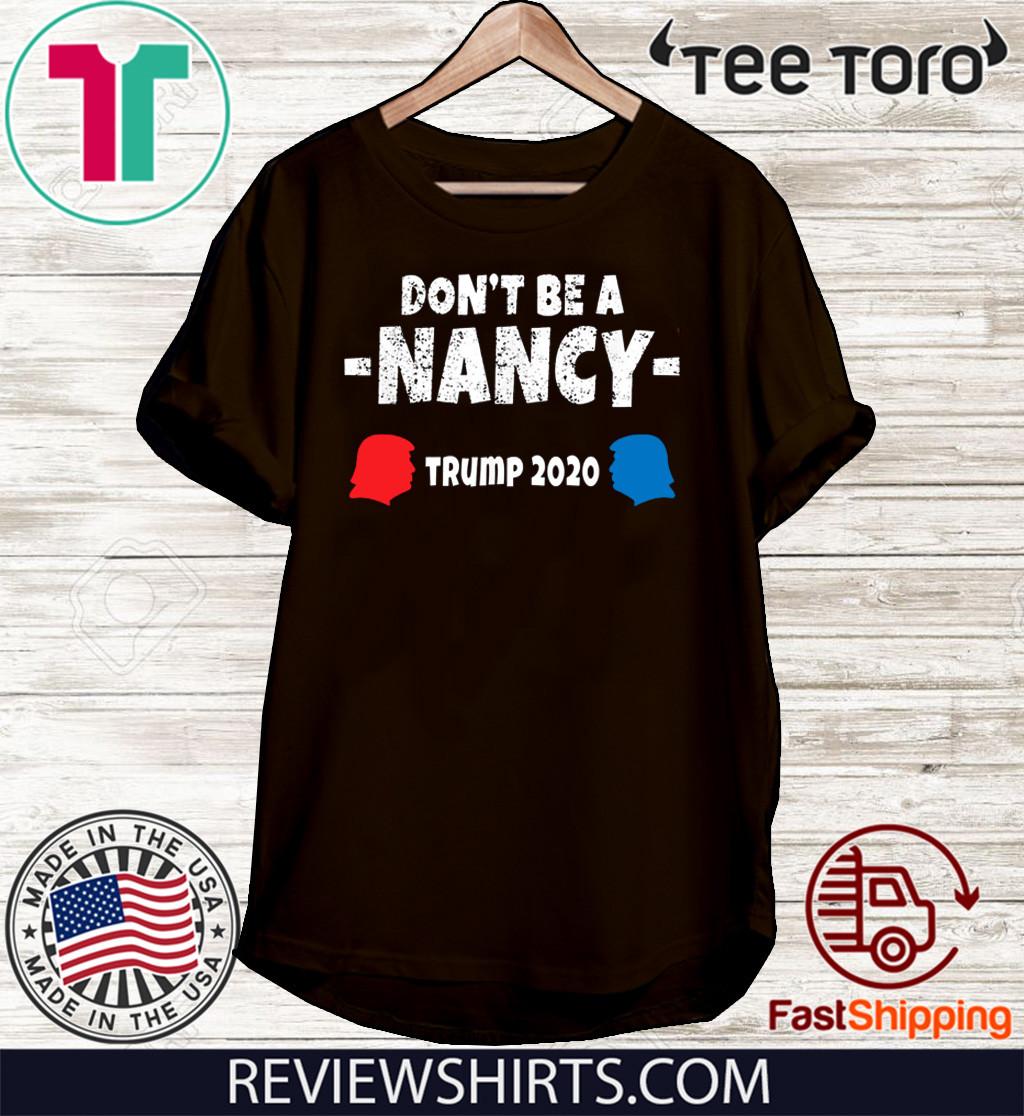 Don't Be A Nancy Vote Donald Trump 2020 T-Shirt