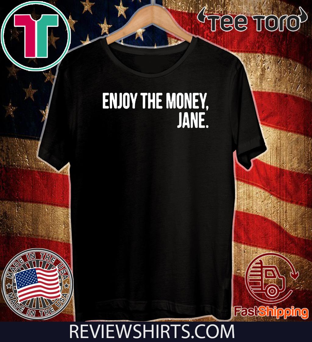 Enjoy The Money Jane Official T-Shirt
