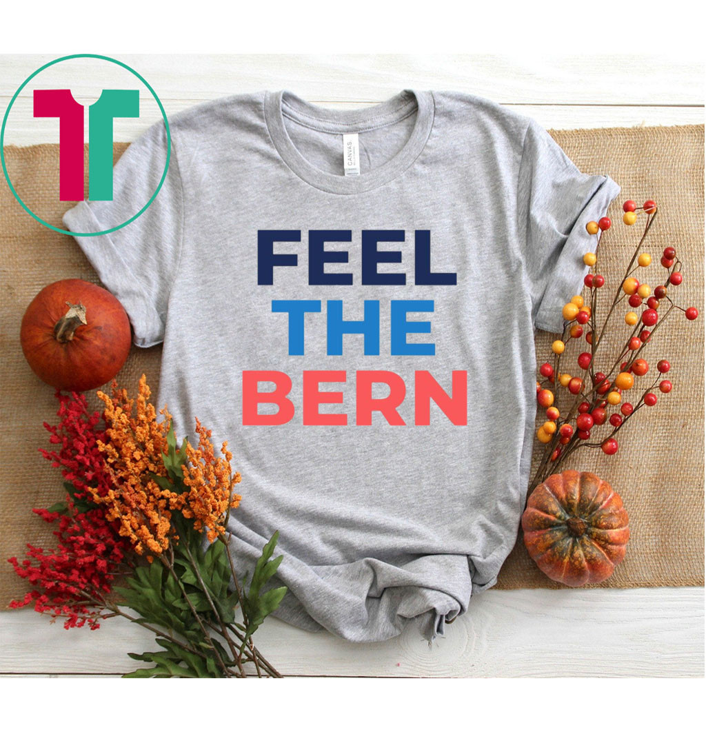 Feel The Bern Bernie Sanders 2020 T-Shirt