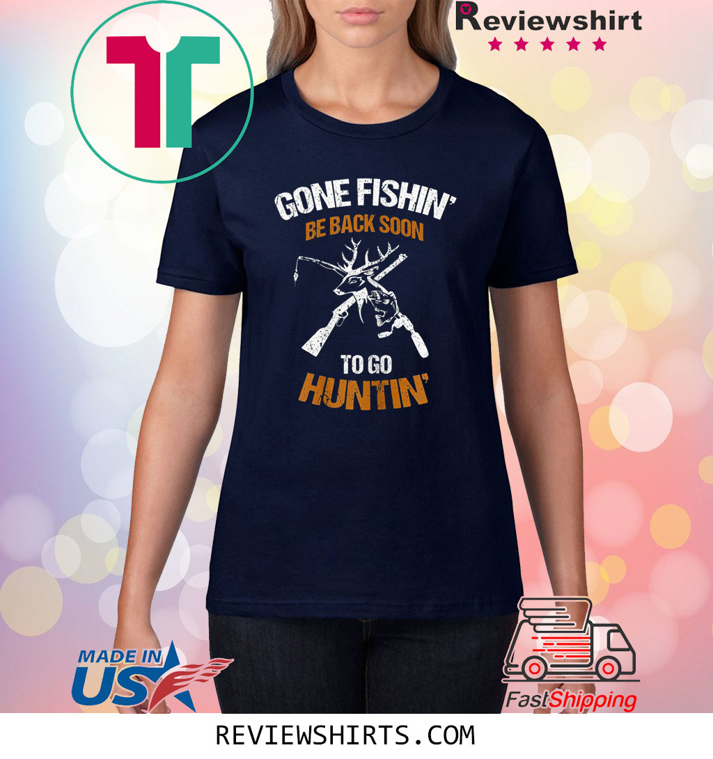 Gone Fishin' Be Back Soon To Go Huntin' Vintage T-Shirt
