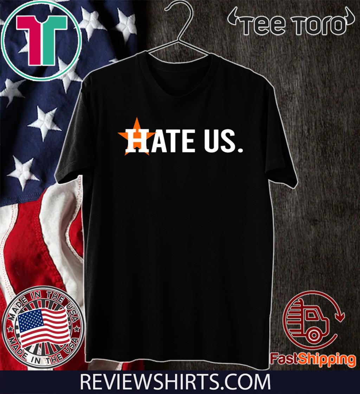 Houston Astros Hate Us T-Shirt - Unisex Tee