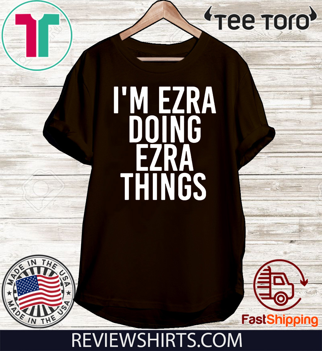 I'm Ezra Doing Ezra Things Shirts