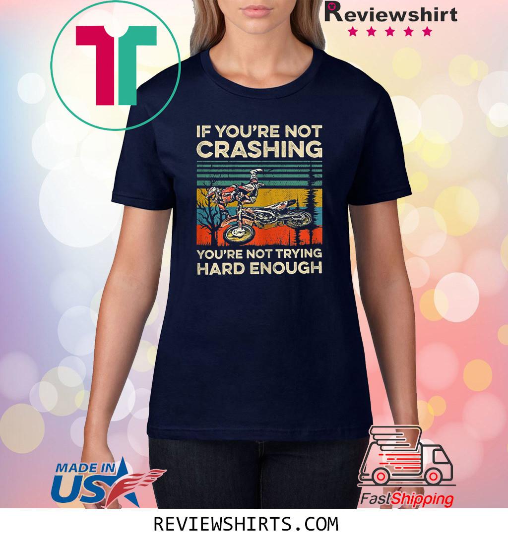 If You're Not Crashing You're Not Trying Hard Enough T-Shirt