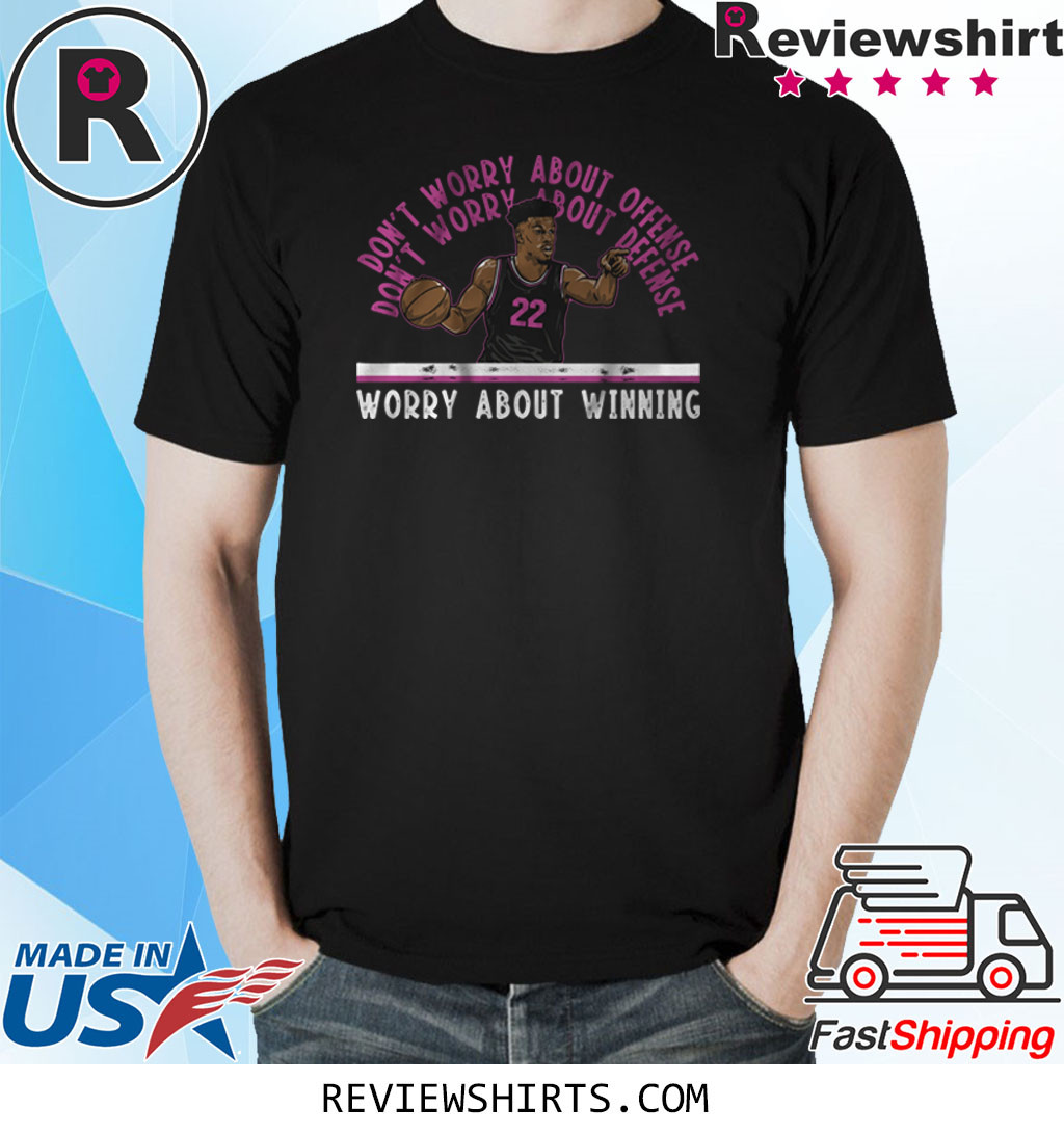 Jimmy Butler Worry About Winning T-Shirt