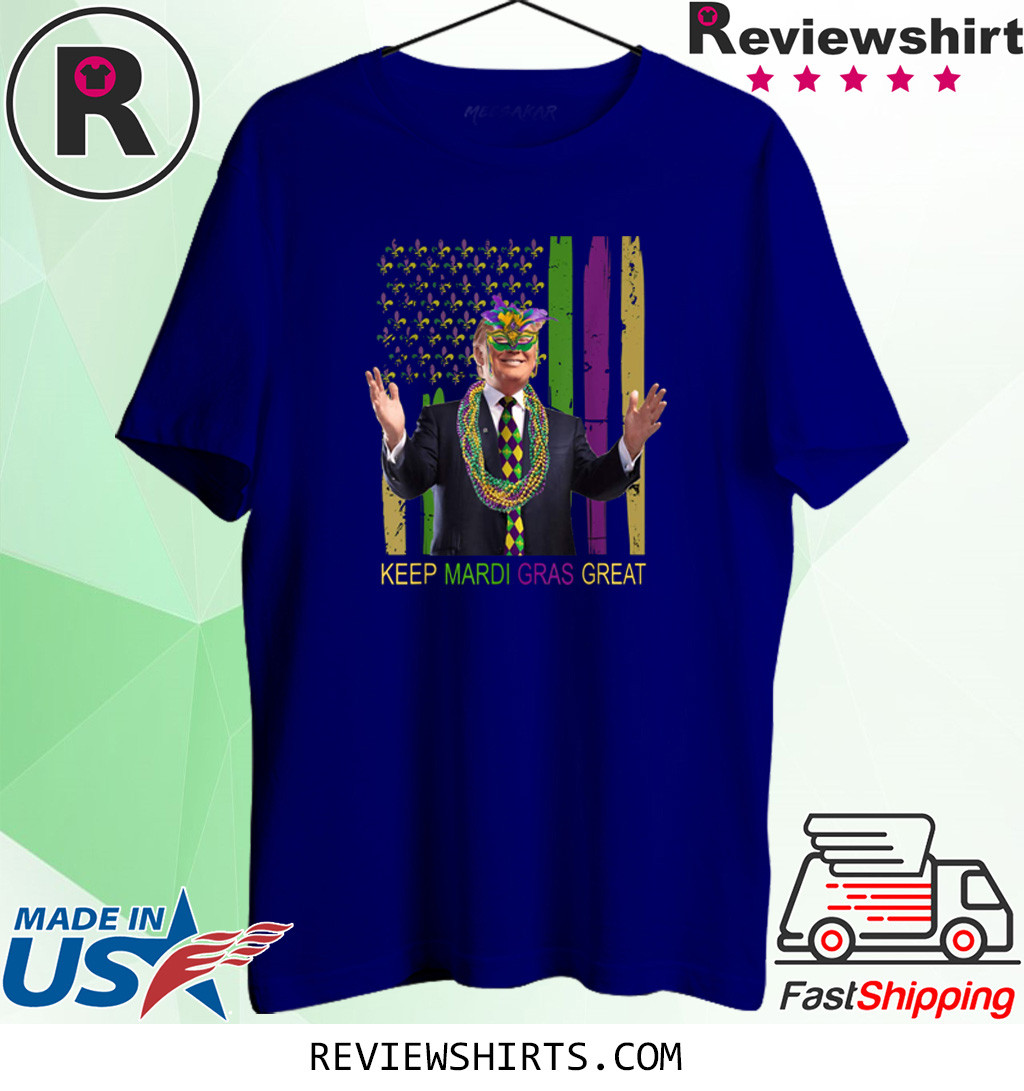 KEEP MARDI GRAS GREAT Funny Trump Mardi Gras 2020 Flag Shirt