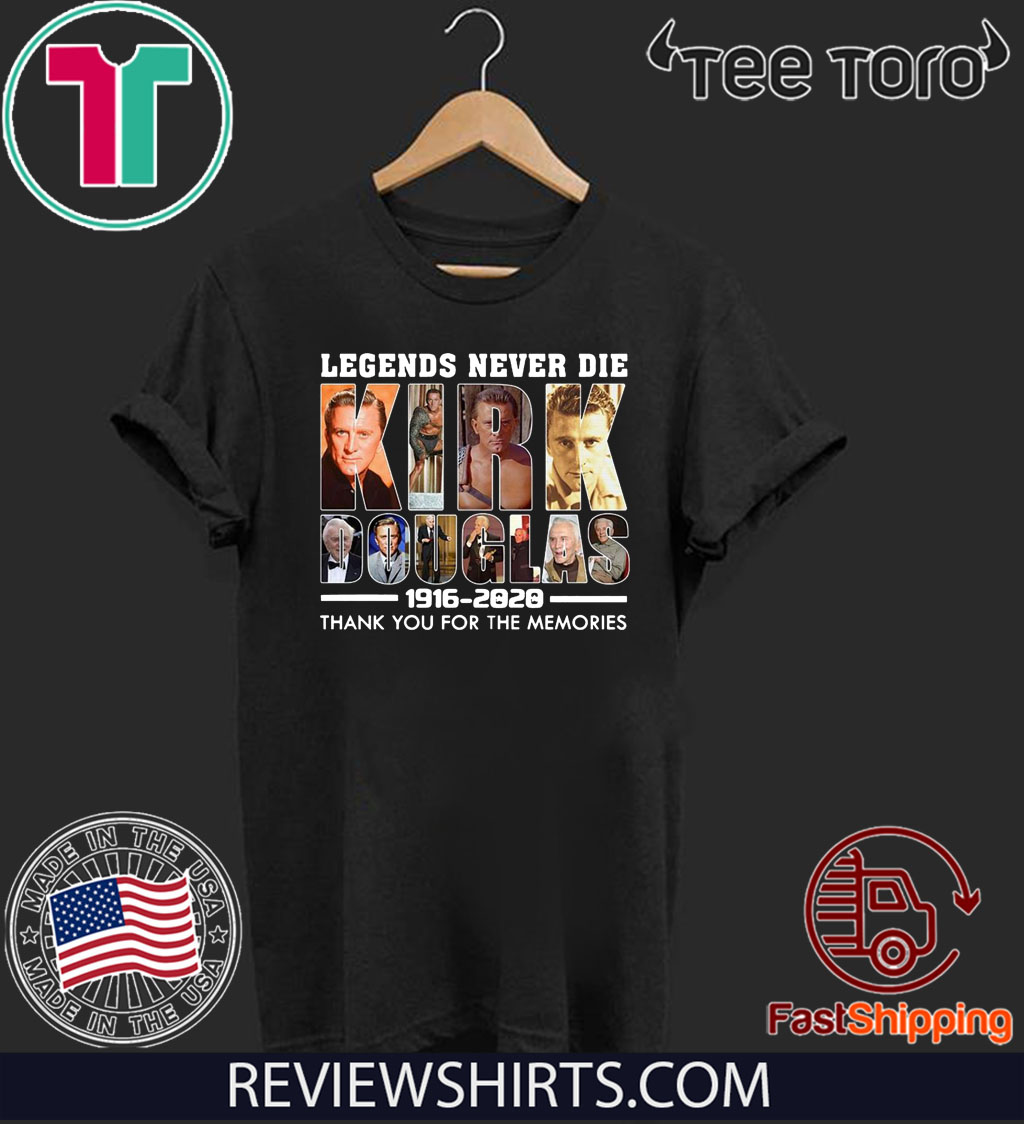 Legends Never Die Kirk Douglas 1916 – 2020 thank you for the memories Official T-Shirt