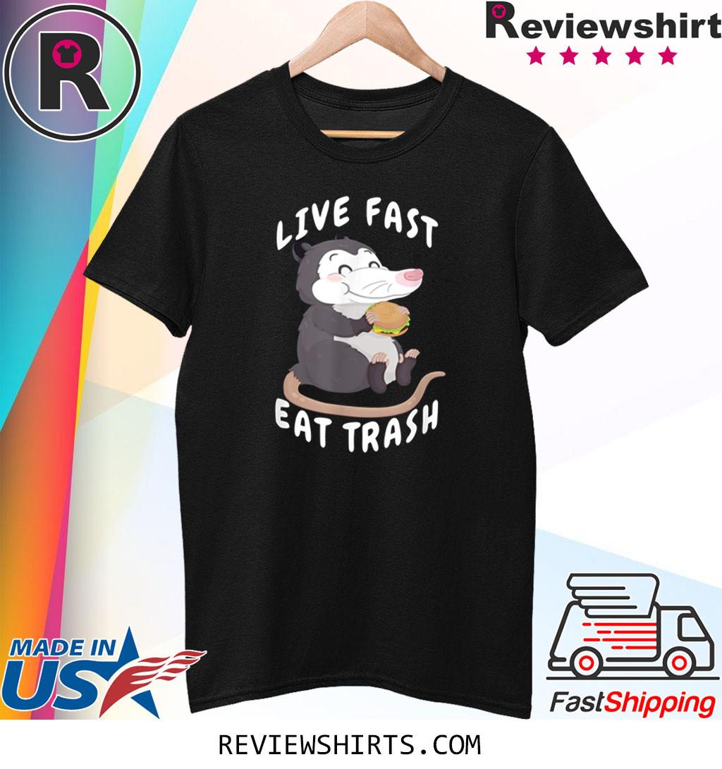 Live Fast Eat Trash Garbage Opossum Dank Junk Food Meme Shirt