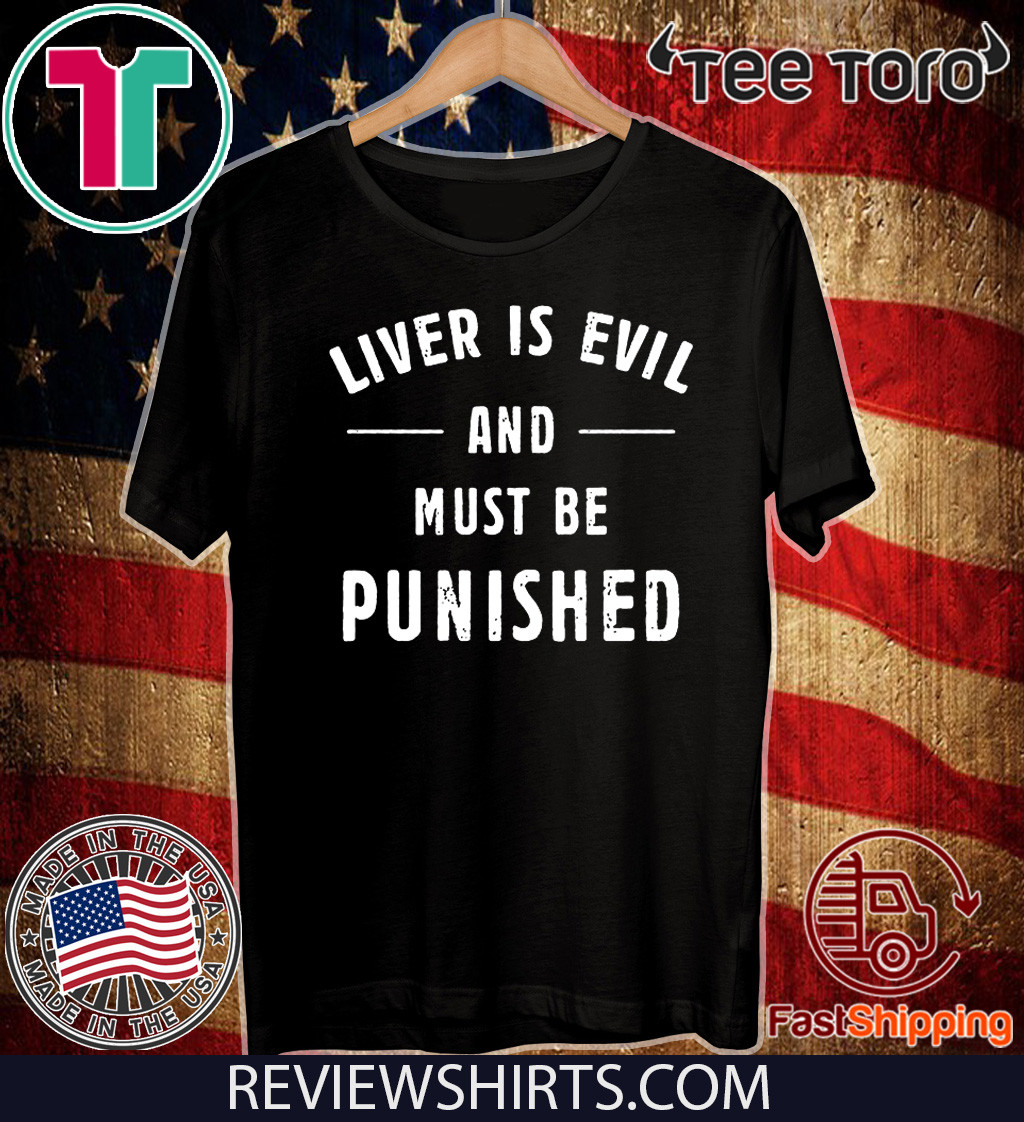 Liver Is Evil and Must Be Punished 2020 T-Shirt
