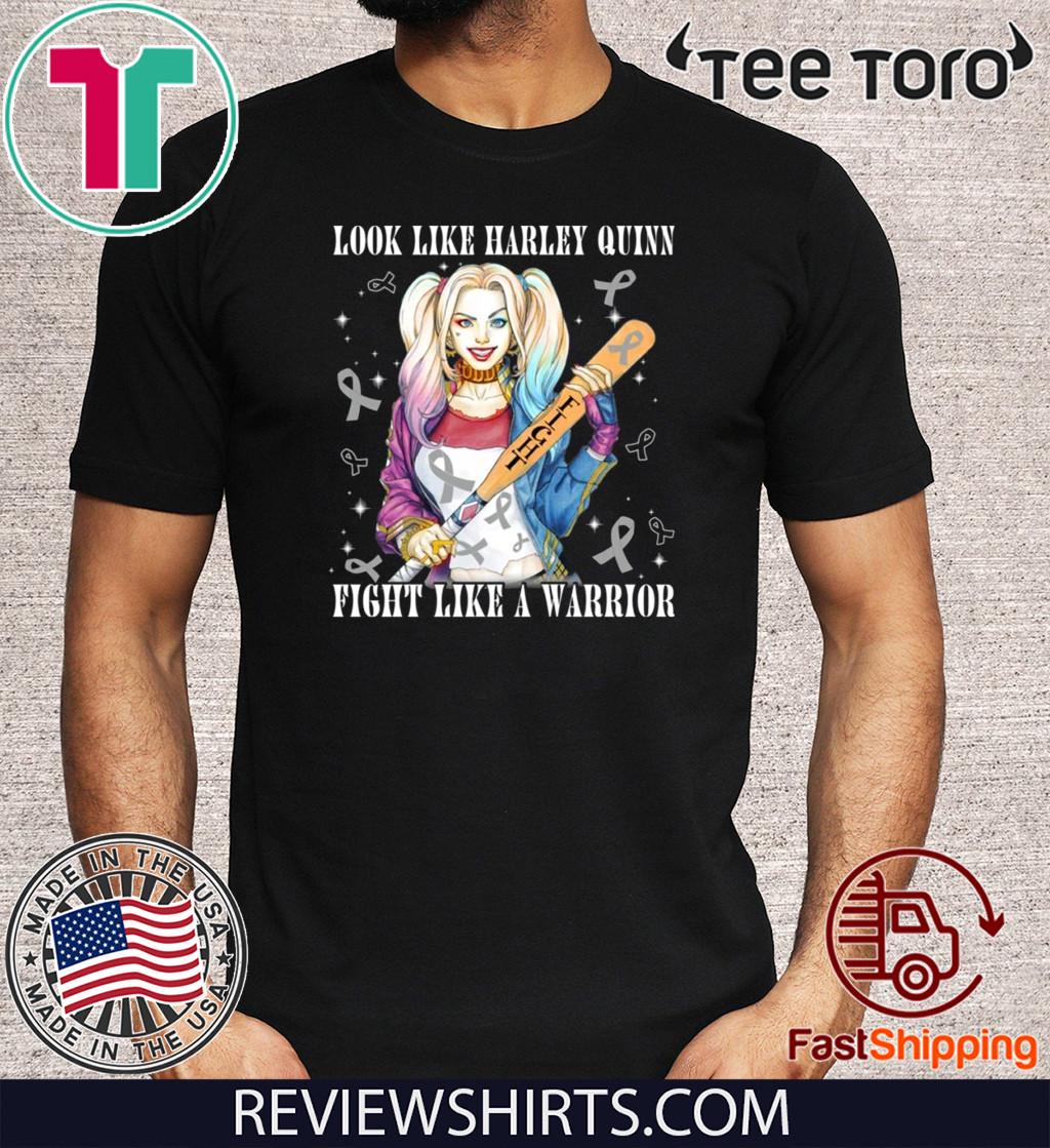 Look Like Harley Quinn Fight Like A Warrior Brain Cancer Awareness Limited Edition T-Shirt