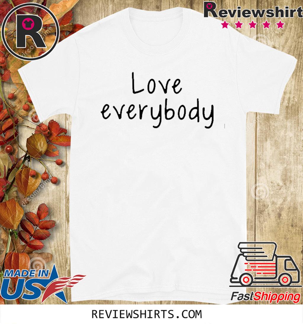 Love Everybody Apparel Hot T-Shirt