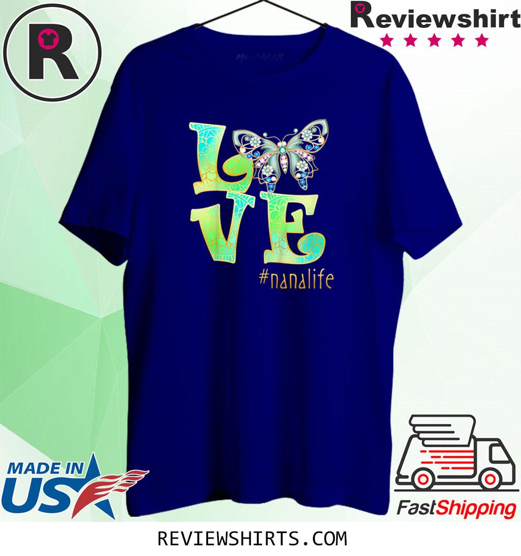 Love Nana Life Butterfly Art Mother's Day Gift T-Shirt