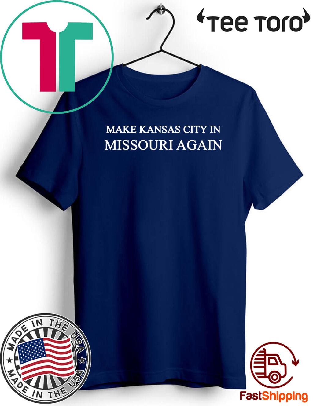 Make Kansas City In Missouri Again Funny Donald Trump For T-Shirt
