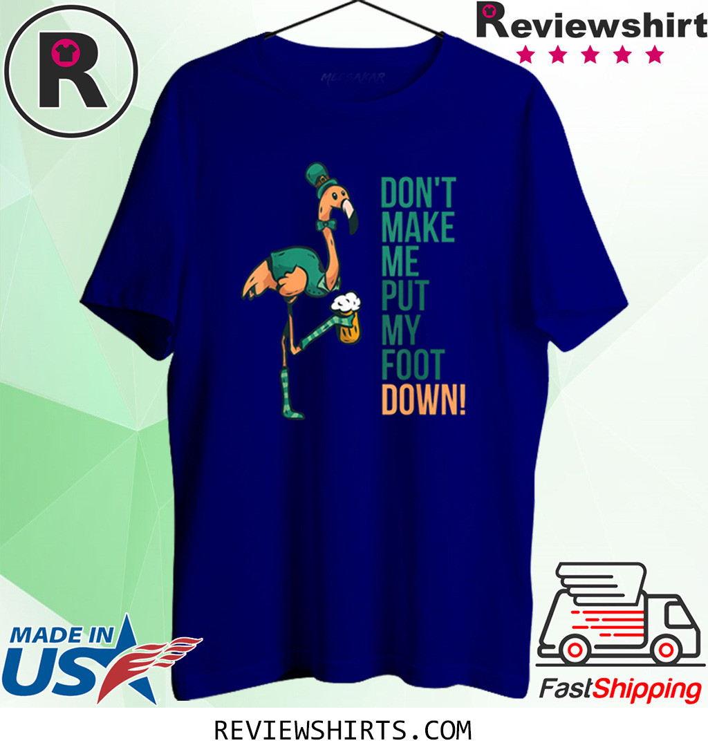 St. Patrick's Day Flamingo Don't Make Me Put My Foot Down Shirt