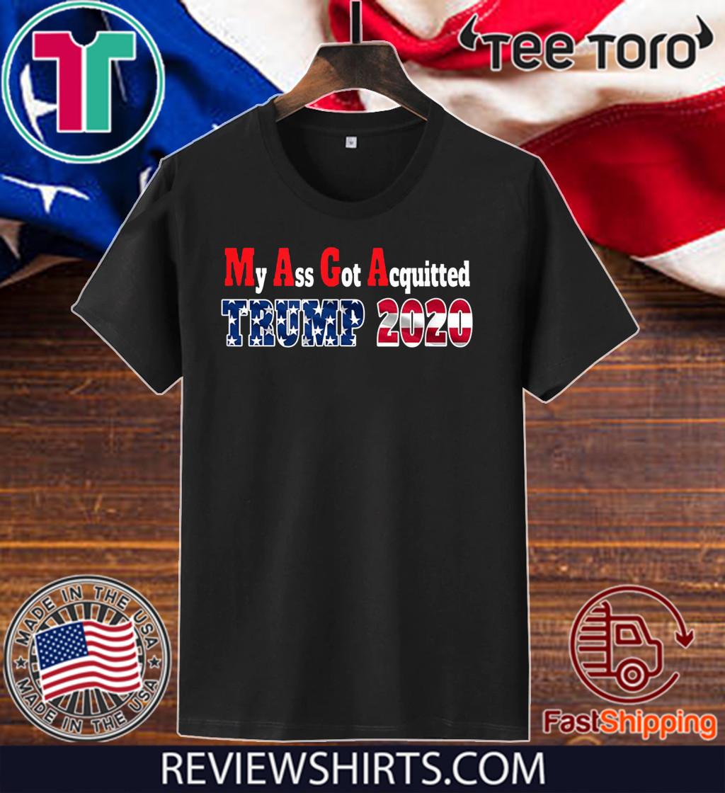 My Ass Got Acquitted 2020 Pro Donald Trump Re-elect the MF Shirt