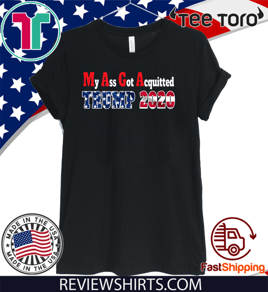 My Ass Got Acquitted 2020 Pro Trump Re-elect the MF 2020 T-Shirt