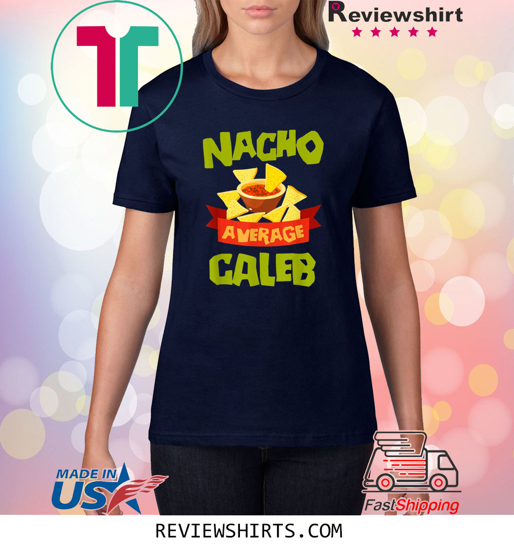 NACHO AVERAGE CALEB Funny Birthday Personalized Name T-Shirt