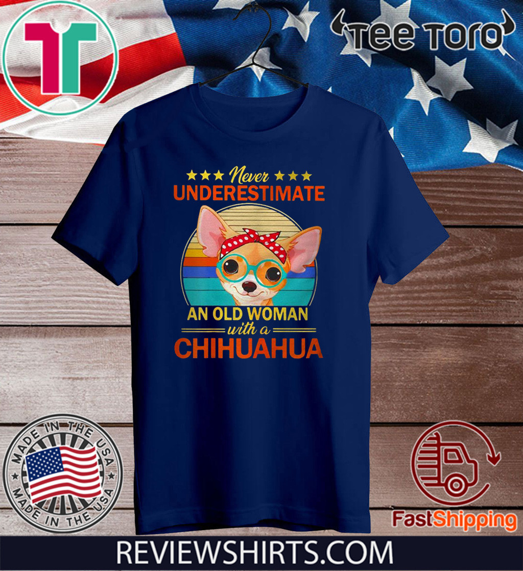 Never Underestimate An Old Woman With A Chihuahua Tee Shirt