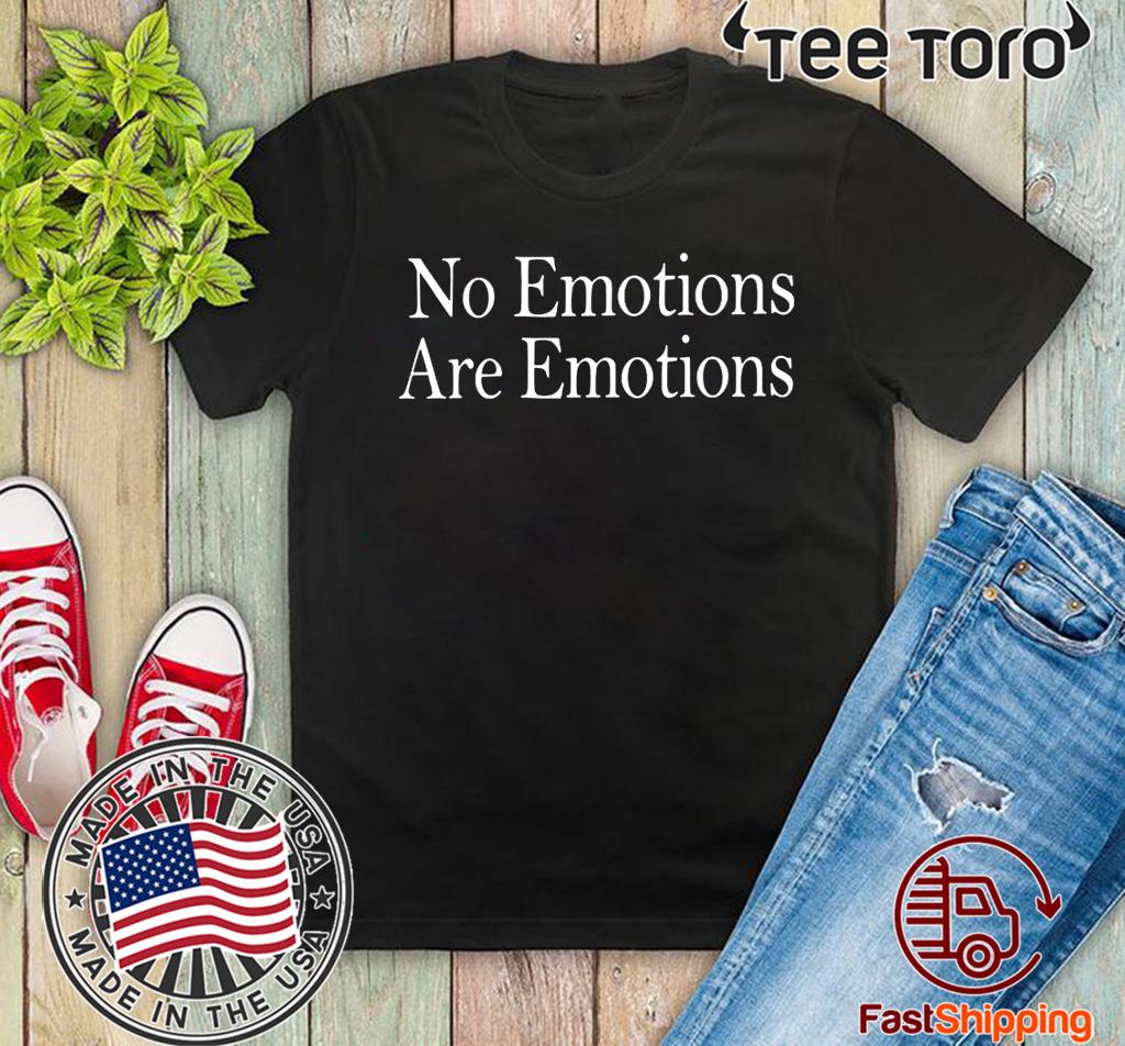 NO EMOTIONS ARE EMOTIONS DON'T BE MAD SHIRT KAWHI LEONARD 2020 T-SHIRT