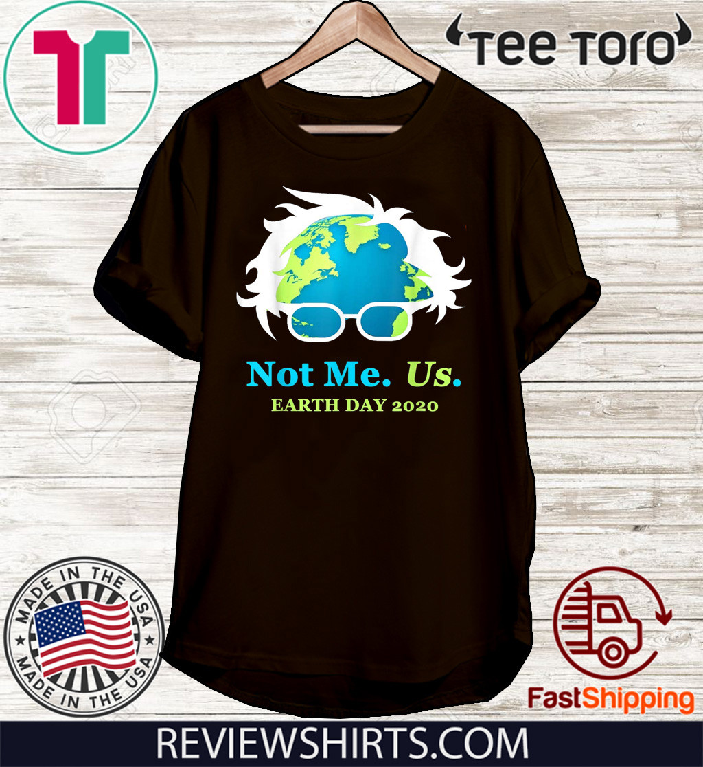 Not Me Us Bernie Sanders Earth Day 2020 50th Anniversary Shirt