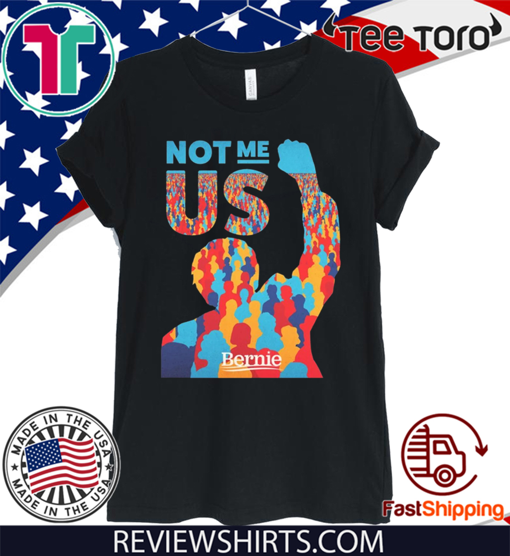 Hot Not Me Us Bernie Sanders 2020 T-Shirt