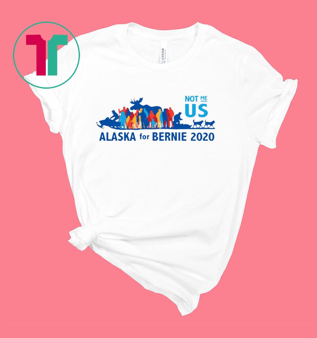 Not Me US Vote for Bernie in Alaska Shirt